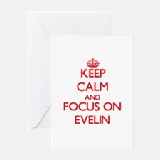 Keep Calm and focus on Evelin Greeting Cards