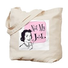 Not My Job Tote Bag