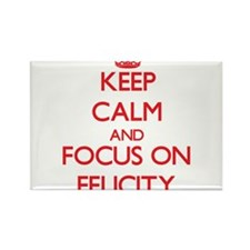Keep Calm and focus on Felicity Magnets