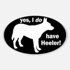 I DO Have Heeler! - Decal