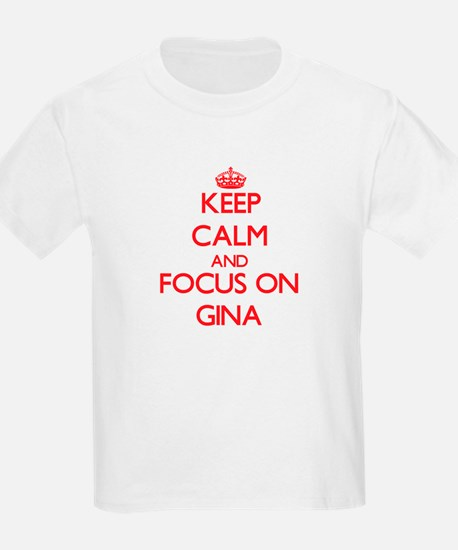 Keep Calm and focus on Gina T-Shirt