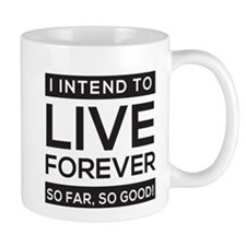 I Intend to Live Forever, So Far, So Good! Mugs