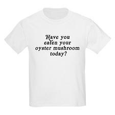 oyster mushroom today T-Shirt