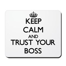 Keep Calm and Trust your Boss Mousepad