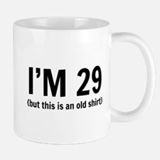 Im 29 (But This Is an Old Shirt) Mugs