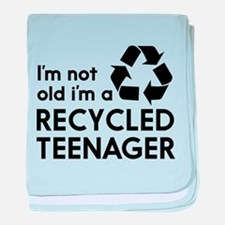 Im Not Old, Im a Recycled Teenager baby blanket