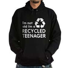 Im Not Old, Im a Recycled Teenager Hoodie