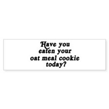 oat meal cookie today Bumper Bumper Sticker