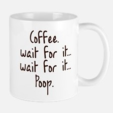 """Coffee Wait For It... Poop."" Mug Mugs"