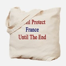 I Will Protect France Until The End  Tote Bag