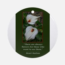 There are Always Flowers Ornament (Round)