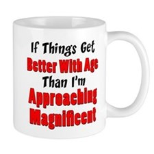 Better With Age Approaching Magnificent Mugs