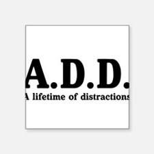 A.D.D. a lifetime of distractions Sticker