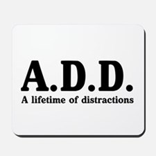 A.D.D. a lifetime of distractions Mousepad