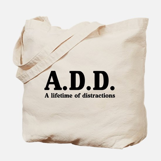 A.D.D. a lifetime of distractions Tote Bag