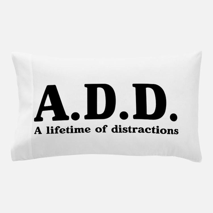 A.D.D. a lifetime of distractions Pillow Case