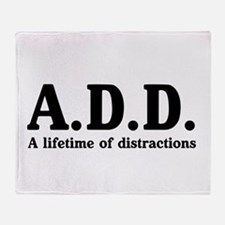 A.D.D. a lifetime of distractions Throw Blanket