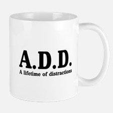 A.D.D. a lifetime of distractions Mugs