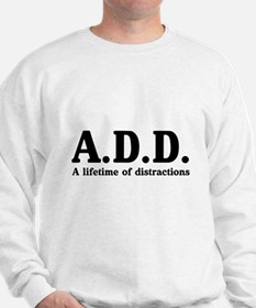 A.D.D. a lifetime of distractions Sweatshirt