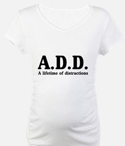 A.D.D. a lifetime of distractions Shirt