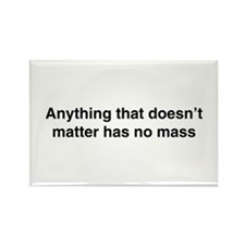 Anything that doesnt matter has no mass Magnets