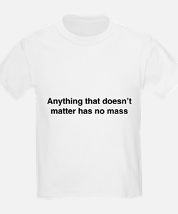 Anything that doesnt matter has no mass T-Shirt