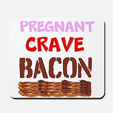 Pregnant Crave Bacon Mousepad