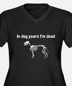 In Dog Years Im Dead Plus Size T-Shirt