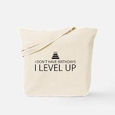 I Dont Have Birthdays I Level Up Tote Bag