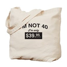 Im Not 40, Im Only $39.95 Plus Tax Tote Bag