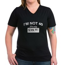 Im Not 40, Im Only $39.95 Plus Tax T-Shirt