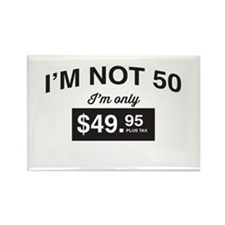 Im Not 50, Im Only $49.95 Plus Tax Magnets