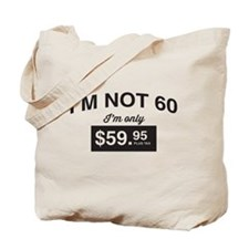 Im Not 60, Im Only $59.95 Plus Tax Tote Bag
