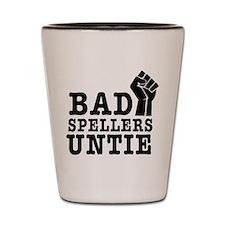 bad spellers untie Shot Glass