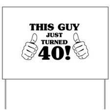 This Guy Just Turned 40! Yard Sign