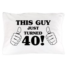 This Guy Just Turned 40! Pillow Case