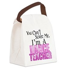 You Cant Scare Me, Dance Teacher Canvas Lunch Bag