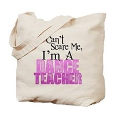You Cant Scare Me, Dance Teacher Tote Bag