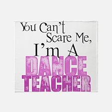 You Cant Scare Me, Dance Teacher Throw Blanket