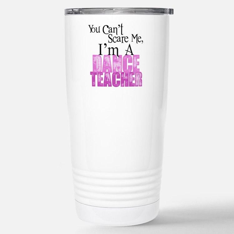 You Cant Scare Me, Dance Teacher Travel Mug