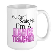 You Cant Scare Me, Dance Teacher Mugs