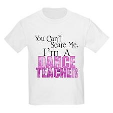 You Cant Scare Me, Dance Teacher T-Shirt