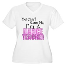 You Cant Scare Me, Dance Teacher Plus Size T-Shirt