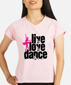 Live, Love, Dance with Ballerina Performance Dry T
