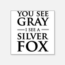 You See Gray, I See a Silver Fox Sticker