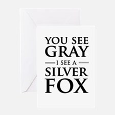 You See Gray, I See a Silver Fox Greeting Cards