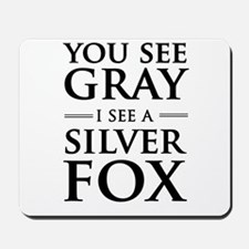 You See Gray, I See a Silver Fox Mousepad