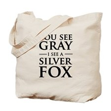 You See Gray, I See a Silver Fox Tote Bag