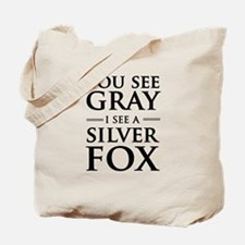 You See Gray, I See a Silver Fox Tote Bag