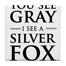 You See Gray, I See a Silver Fox Tile Coaster